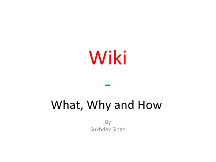 Wiki - What, Why and How  By Sukhdev Singh