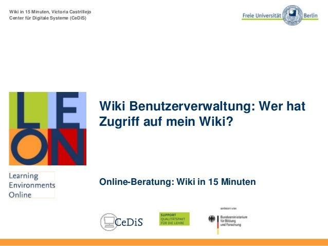 Wiki in 15 Minuten, Victoria Castrillejo Center für Digitale Systeme (CeDiS) Wiki Benutzerverwaltung: Wer hat Zugriff auf ...