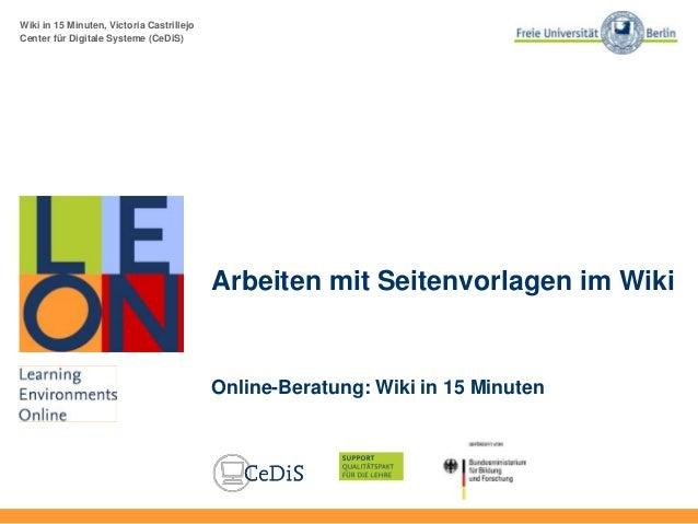 Wiki in 15 Minuten, Victoria Castrillejo Center für Digitale Systeme (CeDiS) Arbeiten mit Seitenvorlagen im Wiki Online-Be...