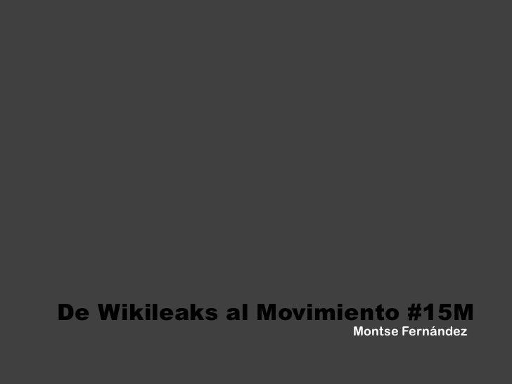 De Wikileaks al Movimiento #15M<br />Montse Fernández <br />