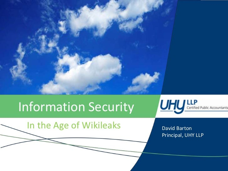 Information Security<br />In the Age of Wikileaks<br />David Barton<br />Principal, UHY LLP<br />