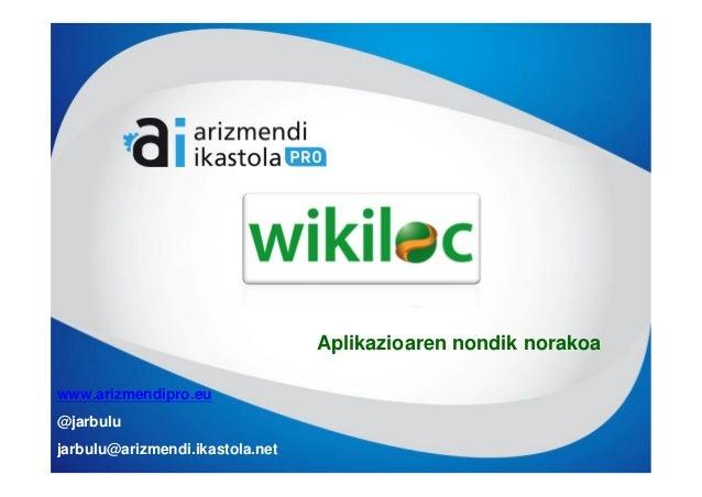 Aplikazioaren nondik norakoawww.arizmendipro.eu@jarbulujarbulu@arizmendi.ikastola.net