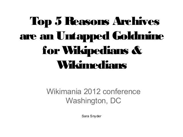 Top 5 Reasons Archivesare an Untapped Goldmine    for W ikipedians &       W ikimedians    Wikimania 2012 conference      ...