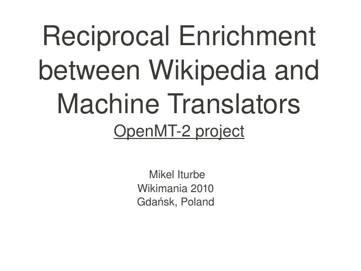 Reciprocal Enrichment      between Wikipedia and       Machine Translators          OpenMT­2 project               Mikel I...