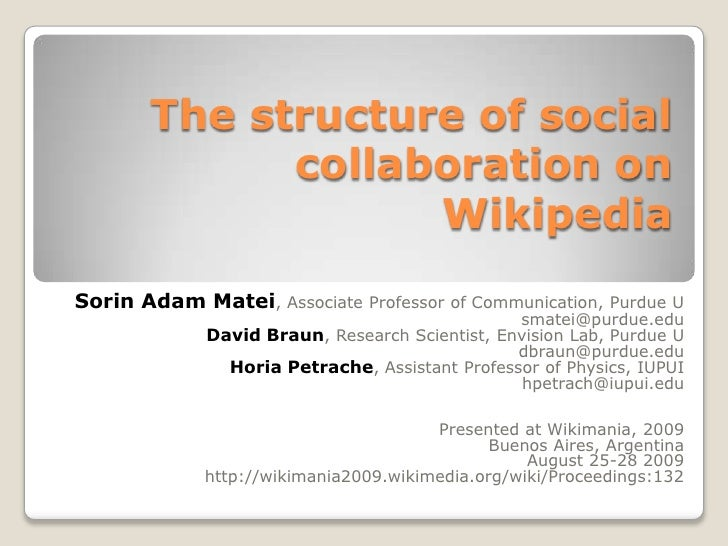 The structure of social collaboration on Wikipedia<br />Sorin Adam Matei, Associate Professor of Communication, Purdue U<b...
