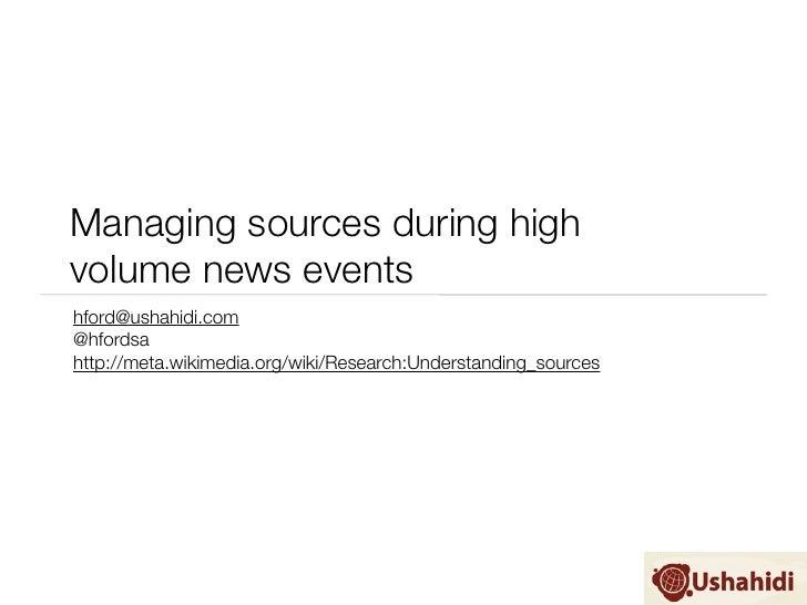 Managing sources during highvolume news eventshford@ushahidi.com@hfordsahttp://meta.wikimedia.org/wiki/Research:Understand...