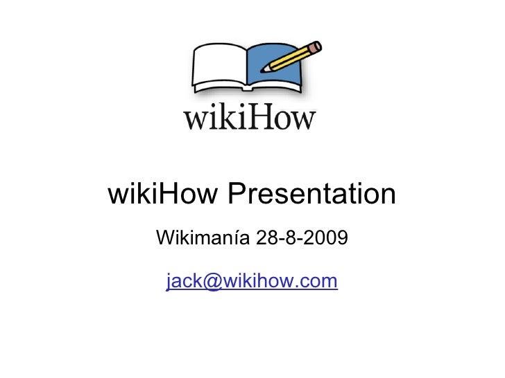 wikiHow Presentation Wikimanía 28-8-2009  [email_address]