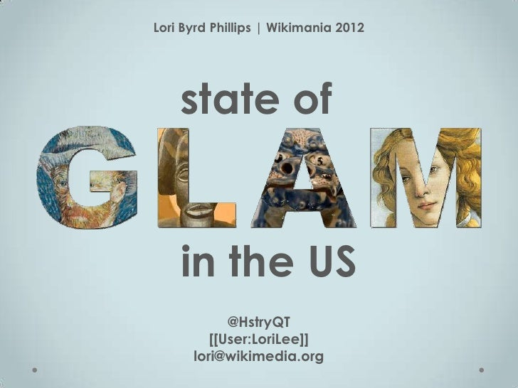 Lori Byrd Phillips | Wikimania 2012    state of    in the US            @HstryQT         [[User:LoriLee]]      lori@wikime...