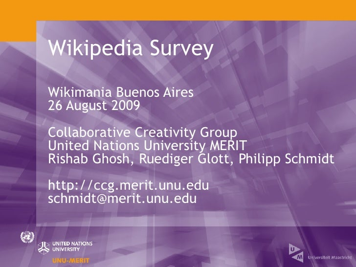 Wikipedia Survey Wikimania Buenos Aires 26 August 2009 Collaborative Creativity Group United Nations University MERIT Rish...