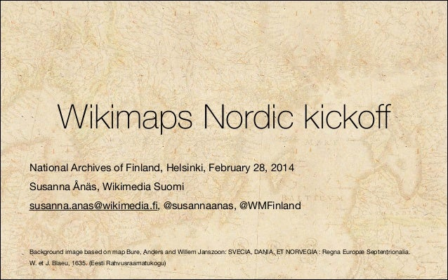 Wikimaps Nordic kickoff National Archives of Finland, Helsinki, February 28, 2014   Susanna Ånäs, Wikimedia Suomi  susanna....