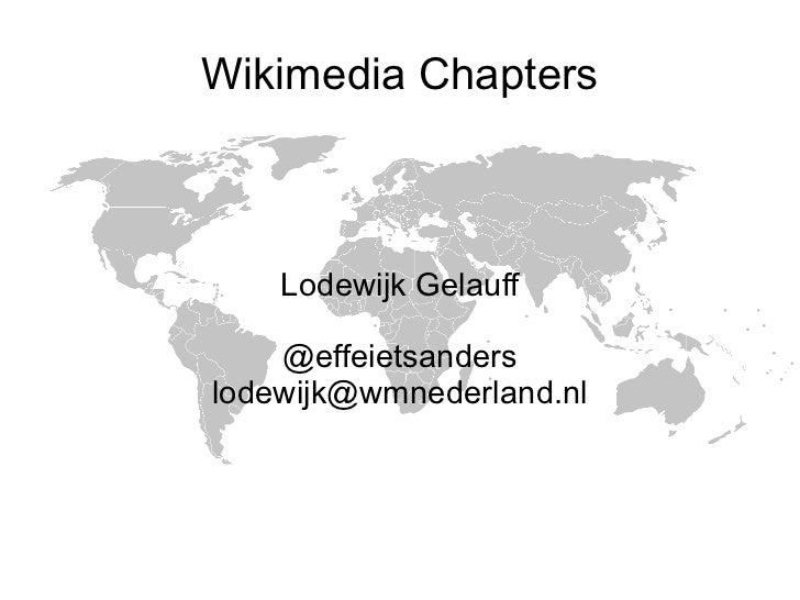 Wikimedia Chapters Lodewijk Gelauff @effeietsanders [email_address]