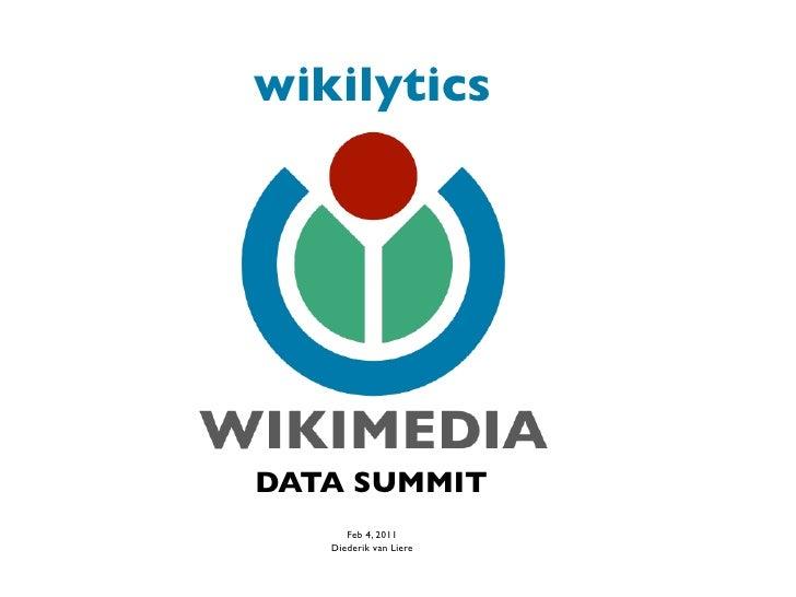 wikilyticsDATA SUMMIT      Feb 4, 2011   Diederik van Liere