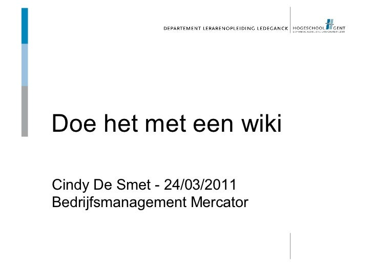 Doe het met een wikiCindy De Smet - 24/03/2011Bedrijfsmanagement Mercator