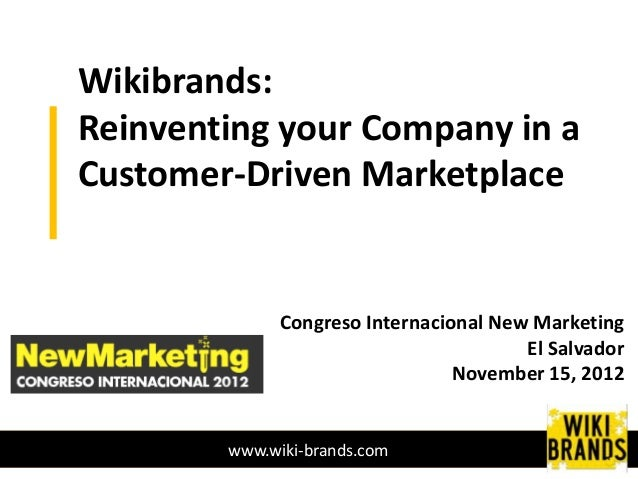 Wikibrands:Reinventing your Company in aCustomer-Driven Marketplace              Congreso Internacional New Marketing     ...