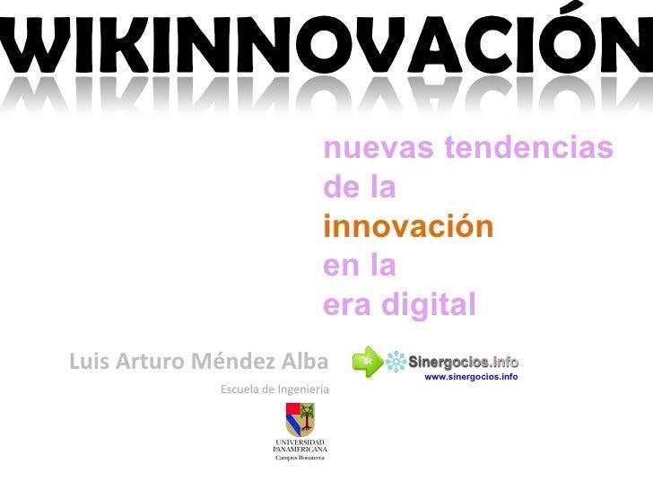 nuevas tendencias  de la  innovación  en la  era digital Luis Arturo Méndez Alba Escuela de Ingeniería IR www.sinergocios....