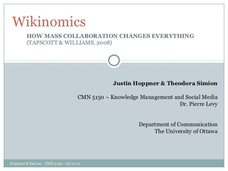 HOW MASS COLLABORATION CHANGES EVERYTHING  (TAPSCOTT & WILLIAMS, 2008) Wikinomics Hoppner & Simion - CMN 5150 - 07/11/11 J...