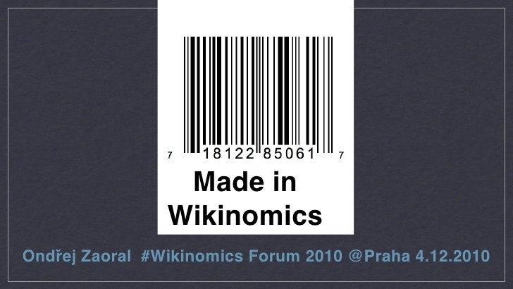 Made in                WikinomicsOndřej Zaoral #Wikinomics Forum 2010 @Praha 4.12.2010