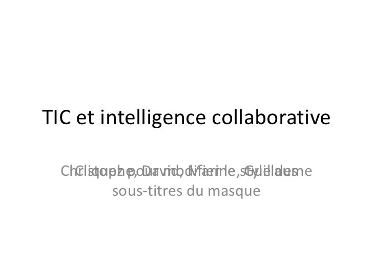 TIC et intelligence collaborative Christophe, David, Marine, Guillaume