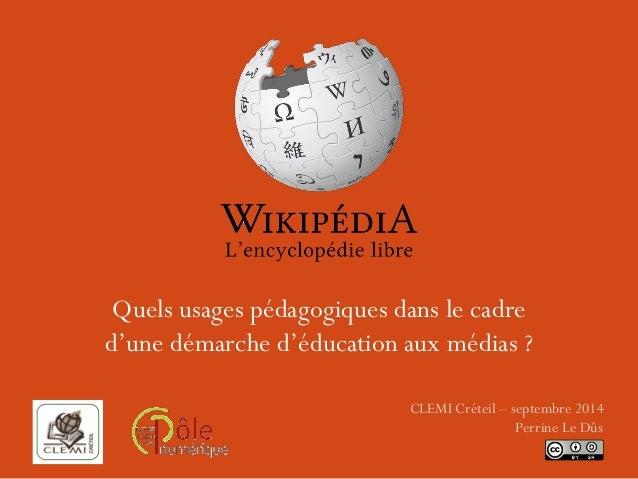 Quels usages pédagogiques dans le cadre d'une démarche d'éducation aux médias ?  CLEMI Créteil – septembre 2014  Perrine L...