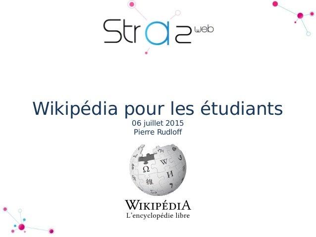 Wikipédia pour les étudiants 06 juillet 2015 Pierre Rudlof