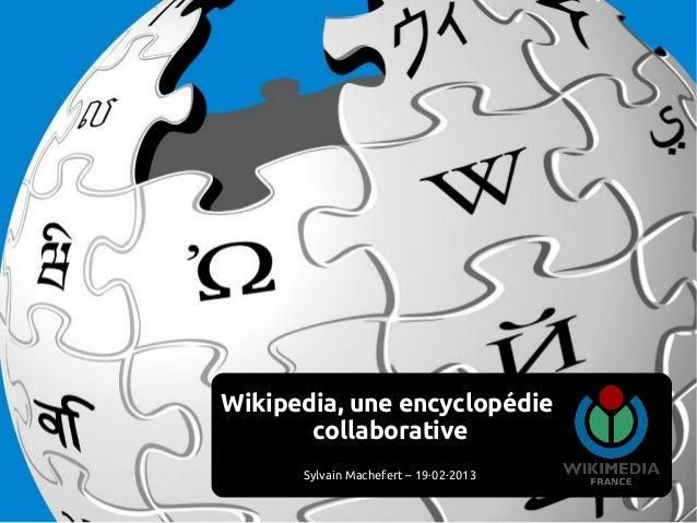 Wikipedia, une encyclopédie       collaborative      Sylvain Machefert – 19·02·2013
