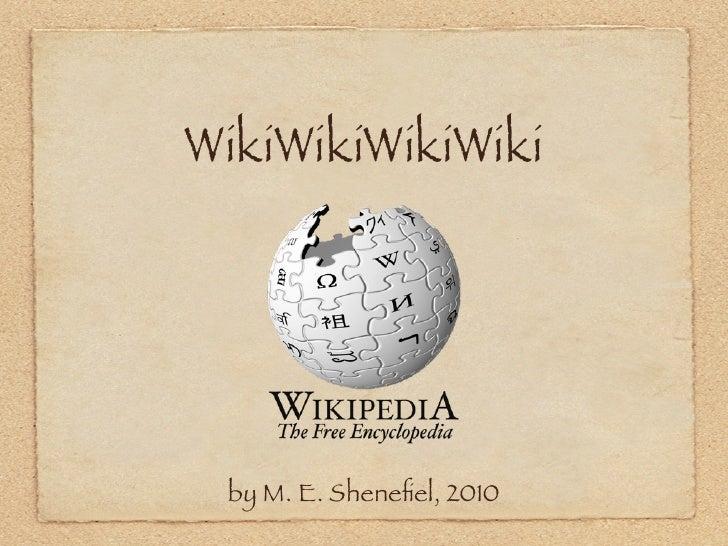 WikiWikiWikiWiki      by M. E. Shenefiel, 2010