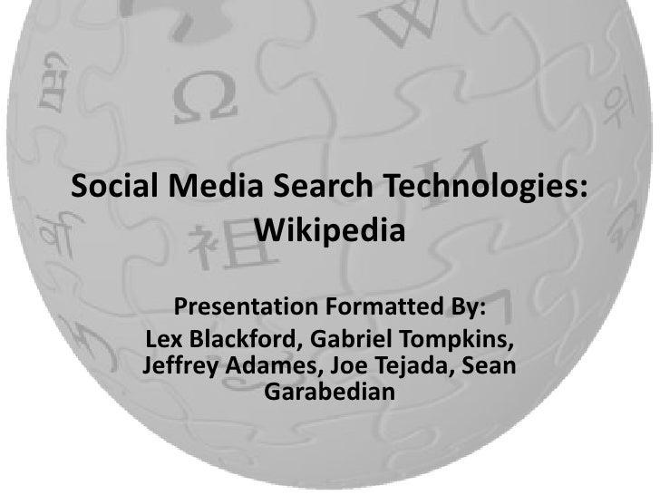 Social Media Search Technologies:Wikipedia<br />Presentation Formatted By:<br />Lex Blackford, Gabriel Tompkins, Jeffrey A...