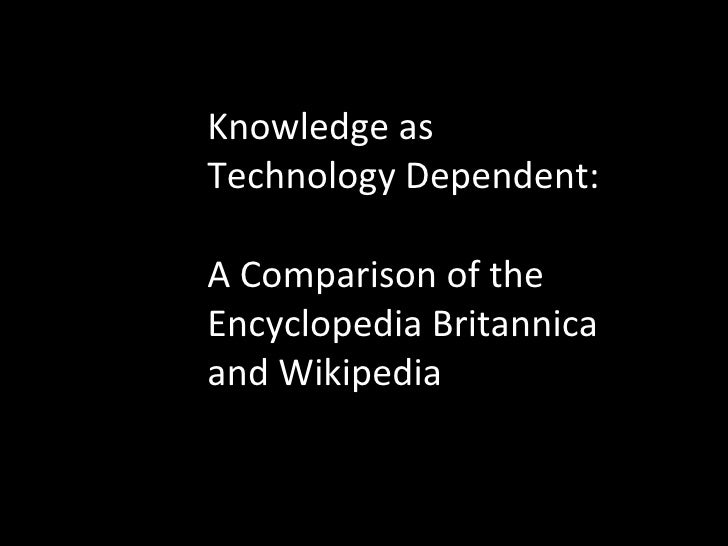 Knowledge as Technology Dependent:  A Comparison of the Encyclopedia Britannica and Wikipedia