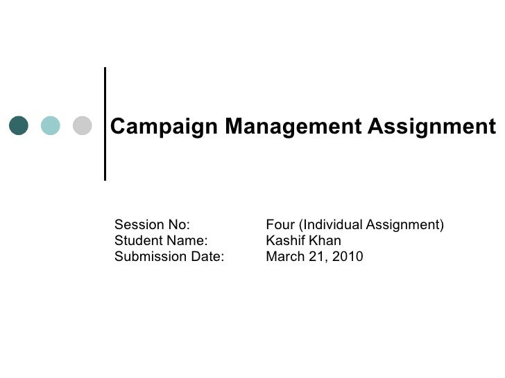 Campaign Management Assignment   Session No:  Four (Individual Assignment) Student Name:  Kashif Khan Submission Date:  Ma...