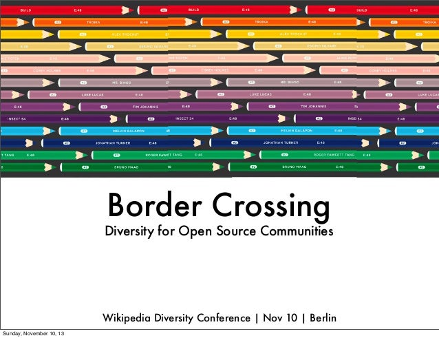 Border Crossing  Diversity for Open Source Communities  Wikipedia Diversity Conference | Nov 10 | Berlin Sunday, November ...