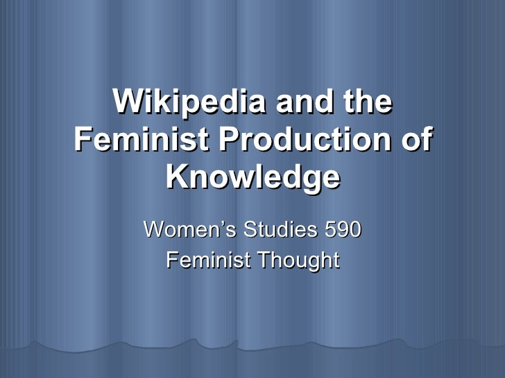 Wikipedia and the Feminist Production of Knowledge Women's Studies 590 Feminist Thought