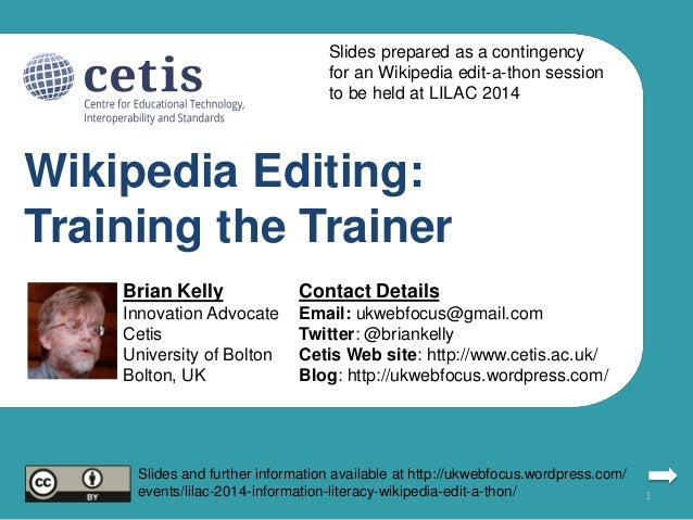 Wikipedia Editing: Training the Trainer Brian Kelly Innovation Advocate Cetis University of Bolton Bolton, UK Contact Deta...