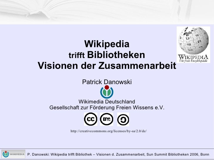 Wikipedia trifft  Bibliotheken Visionen der Zusammenarbeit Patrick Danowski Wikimedia Deutschland Gesellschaft zur Förderu...