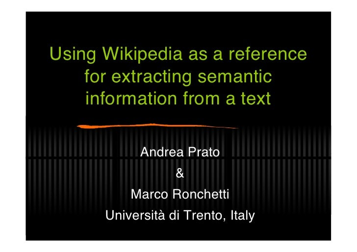 Using Wikipedia as a reference     for extracting semantic     information from a text              Andrea Prato          ...