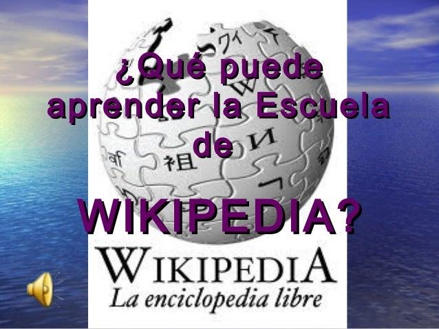 ¿Qué puedeaprender la Escuela        de WIKIPEDIA?