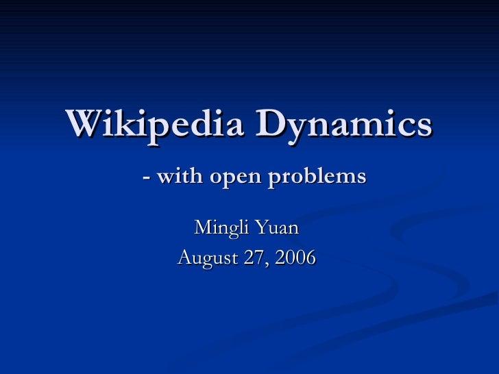 Wikipedia Dynamics   - with open problems Mingli Yuan  August 27, 2006