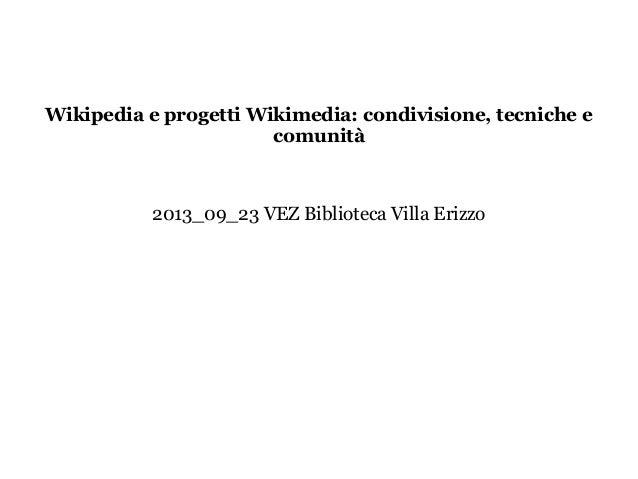 Wikipedia e progetti Wikimedia: condivisione, tecniche e comunità 2013_09_23 VEZ Biblioteca Villa Erizzo