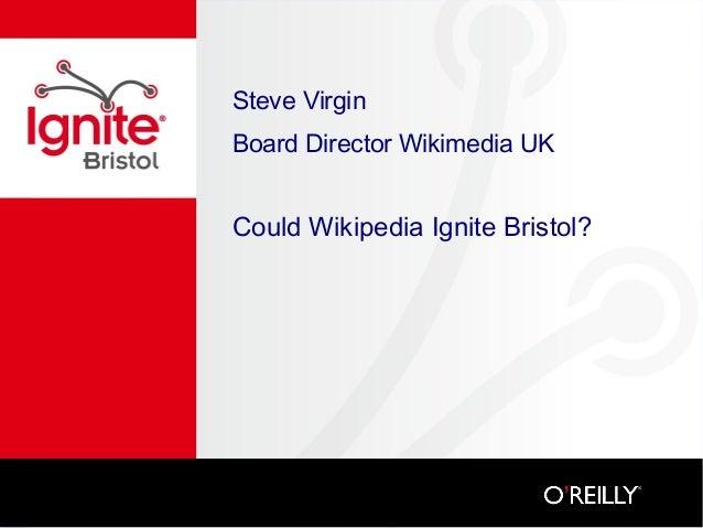 Steve Virgin Board Director Wikimedia UK Could Wikipedia Ignite Bristol?
