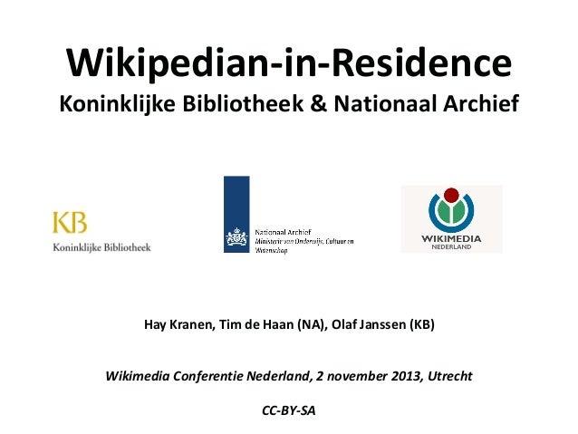 Wikipedian-in-Residence  Koninklijke Bibliotheek & Nationaal Archief  Hay Kranen, Tim de Haan (NA), Olaf Janssen (KB) Wiki...
