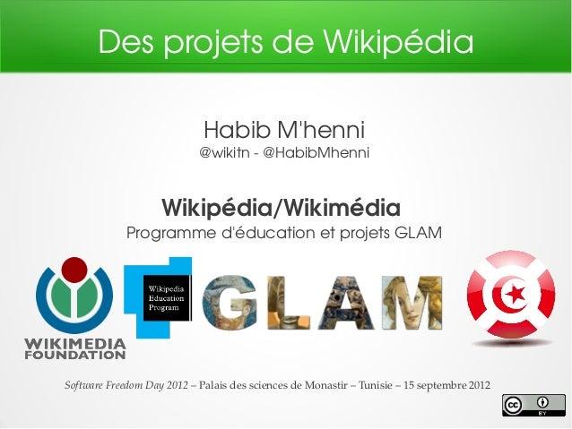 Des projets de Wikipédia HabibM'henni @wikitn@HabibMhenni Wikipédia/Wikimédia Programmed'éducationetprojetsGLAM So...