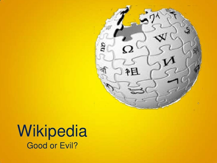 Wikipedia<br />Good or Evil?<br />