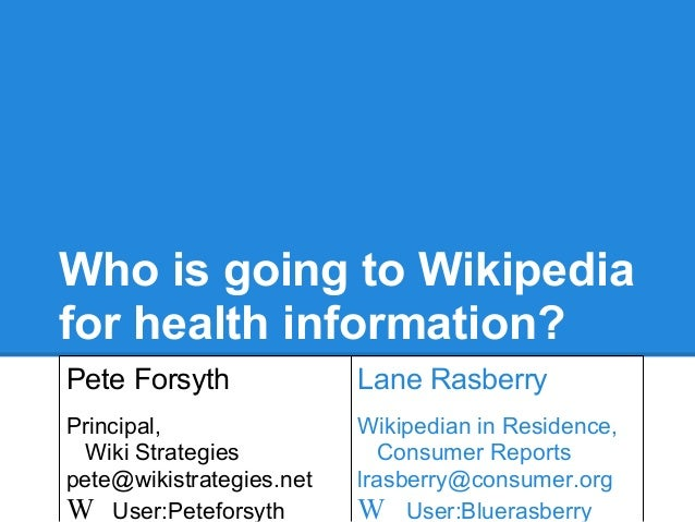Who is going to Wikipedia for health information? Pete Forsyth Principal, Wiki Strategies pete@wikistrategies.net W User:P...
