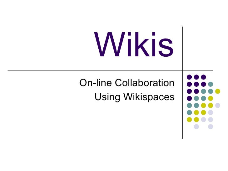 Wikis On-line Collaboration Using Wikispaces