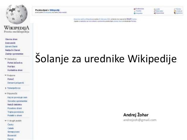 Šolanje za urednike Wikipedije                  Andrej Žohar                  andrejzoh@gmail.com