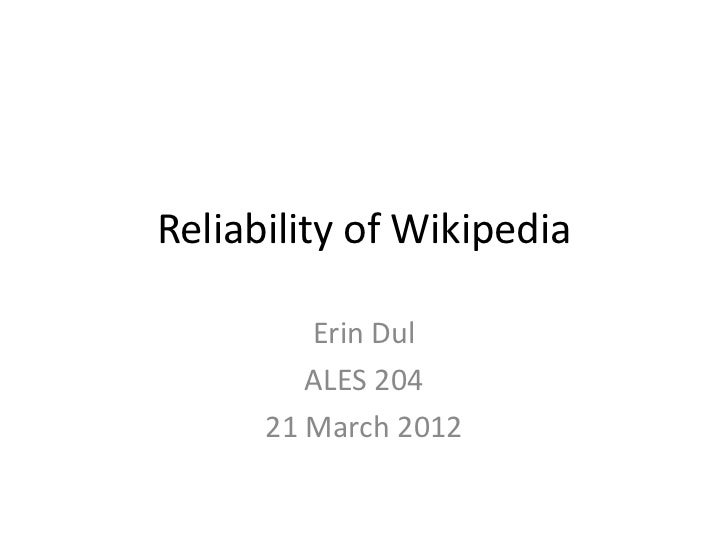 Reliability of Wikipedia         Erin Dul         ALES 204      21 March 2012