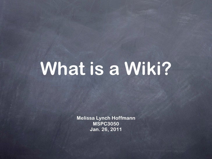 What is a Wiki? <ul><ul><li>Melissa Lynch Hoffmann </li></ul></ul><ul><ul><li>MSPC3050 </li></ul></ul><ul><ul><li>Jan. 26,...
