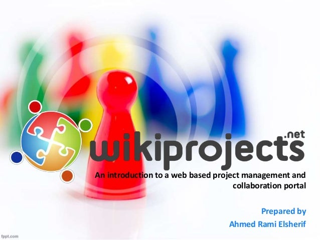 Where Collaboration, Crowdfunding and  Project Management Meet for the  benefit of the people.  Proposal by Ahmed Rami Els...