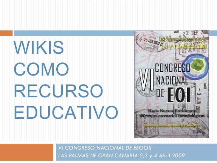 WIKIS  COMO RECURSO EDUCATIVO VI CONGRESO NACIONAL DE EEOOII  LAS PALMAS DE GRAN CANARIA 2,3 y 4 Abril 2009