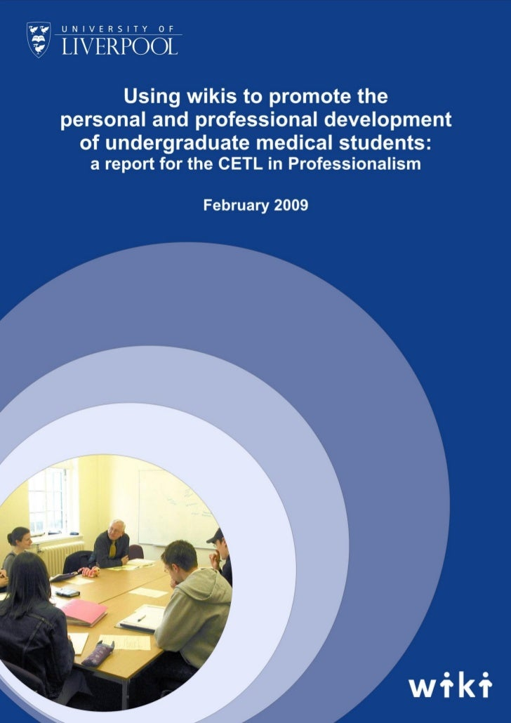 Using wikis to promote the personal and professional development of undergraduate medical students: a report for the CETL in Developing Professionalism.