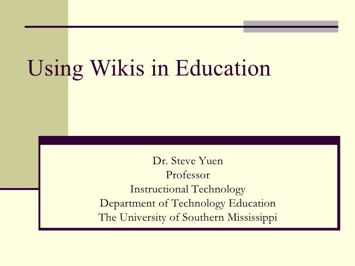 Using Wikis in Education Dr. Steve Yuen Professor Instructional Technology Department of Technology Education The Universi...
